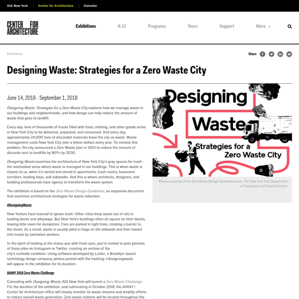 Designing Waste: Strategies for a Zero Waste City explores how we manage waste in our buildings and neighborhoods, and how design can help reduce the amount of waste that goes to landfill.