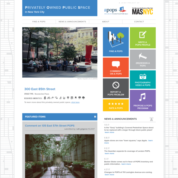Advocates for Privately Owned Public Space (APOPS) joins forces with the Municipal Art Society (MAS) to promote stewardship of New York City's many privately owned public spaces.  According to their website, their mission employs six main elements - public information, public policy, upgrading, monitoring, special projects, and public programs.