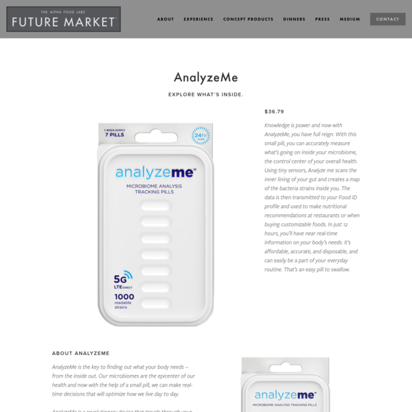 Knowledge is power and now with AnalyzeMe, you have full reign. With this small pill, you can can accurately measure what's going on inside your microbiome, the control center of your overall health.