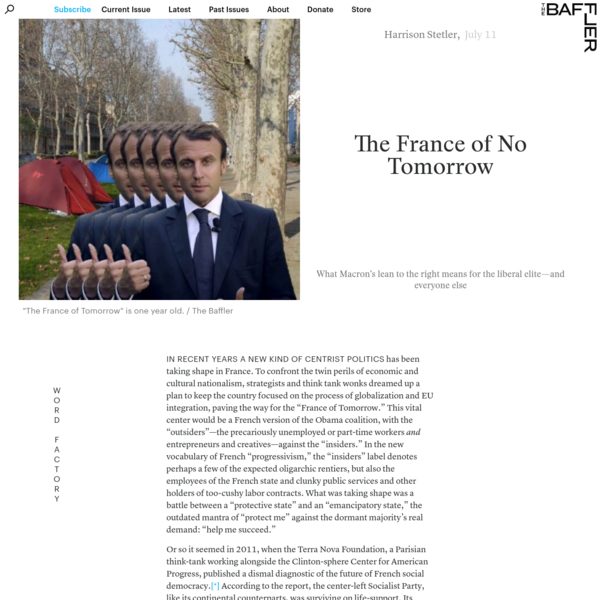"In recent years a new kind of centrist politics has been taking shape in France. To confront the twin perils of economic and cultural nationalism, strategists and think tank wonks dreamed up a plan to keep the country focused on the process of globalization and EU integration, paving the way for the ""France of Tomorrow."""