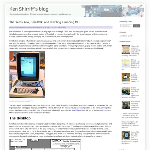 Be sure to read the comment from Alan Kay at the bottom of the article! We succeeded in running the Smalltalk-76 language on our vintage Xerox Alto; this blog post gives a quick overview of the Smalltalk environment. One unusual feature of Smalltalk is you can view and modify the system's code while the system is running.