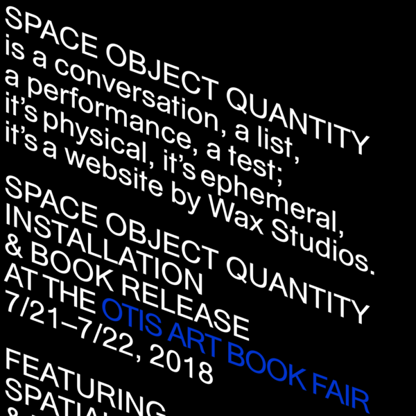 SPACE OBJECT QUANTITY is a conversation, a list, a performance, a test; it's physical, it's ephemeral, it's a website by Wax Studios.