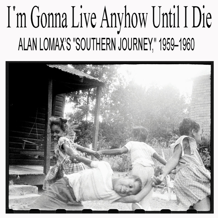 "I'm Gonna Live Anyhow Until I Die: Alan Lomax's ""Southern Journey​,​"" 1959–1960"