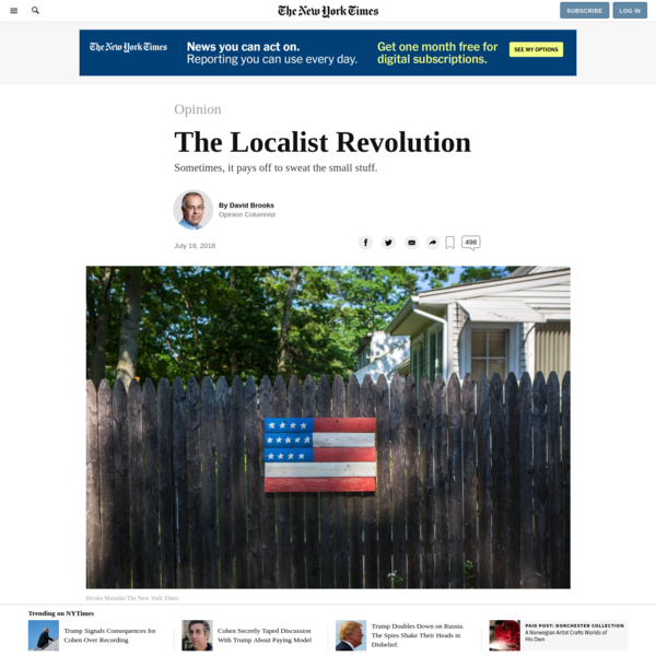 Sometimes, it pays off to sweat the small stuff. We've tried liberalism and conservatism and now we're trying populism. Maybe the next era of public life will be defined by a resurgence of localism. Localism is the belief that power should be wielded as much as possible at the neighborhood, city and state levels.