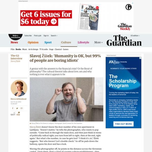 Slavoj Žižek: 'Humanity is OK, but 99% of people are boring idiots'