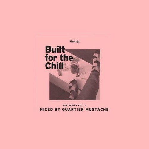 Thump presents Built for the Chill Vol.5 [QMI.010/2010]  DJs are specialized in moving dancefloors. But what happens when they come home after a long weekend, kick back and chill out? Listen to our Built for the Chill Mix Series to find out. This week's mix comes from Quartier Mustache.