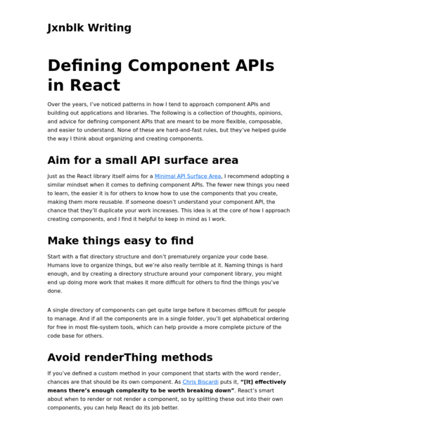 Over the years, I've noticed patterns in how I tend to approach component APIs and building out applications and libraries. The following is a collection of thoughts, opinions, and advice for defining component APIs that are meant to be more flexible, composable, and easier to understand.