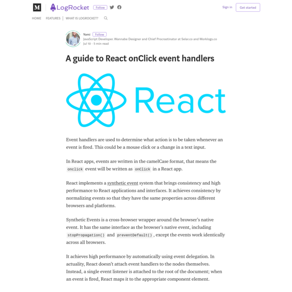 Event handlers are used to determine what action is to be taken whenever an event is fired. This could be a mouse click or a change in a text input. In React apps, events are written in the camelCase format, that means the onclick event will be written as onClick in a React app.