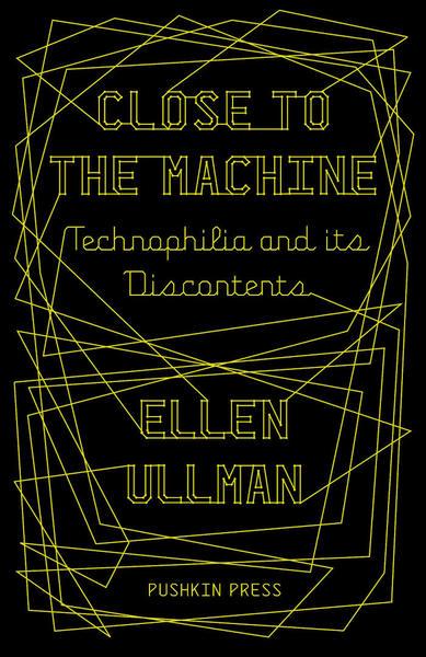 Close to the Machine / Ellen Ullman