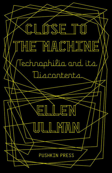 Close to the Machine / Ellen Ullman