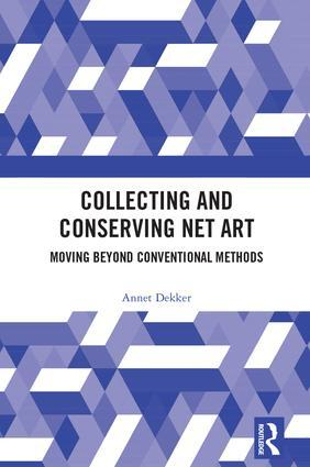 Collecting and conserving net art / Annet Dekker