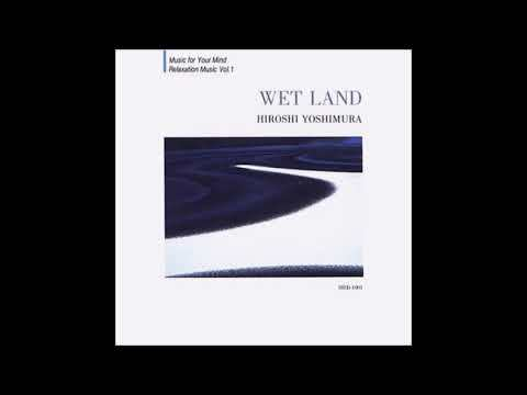 Hiroshi Yoshimura (吉村弘) - Wet Land [Full Album]