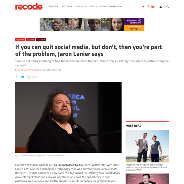 """On this week's new episode of Too Embarrassed to Ask, Kara Swisher talks with Jaron Lanier, a VR pioneer and longtime technology critic who currently works at Microsoft Research. He's the author of a new book, """"10 Arguments for Deleting Your Social Media Accounts Right Now"""" and explains why those who have the opportunity to quit platforms like Facebook and Twitter should do so."""