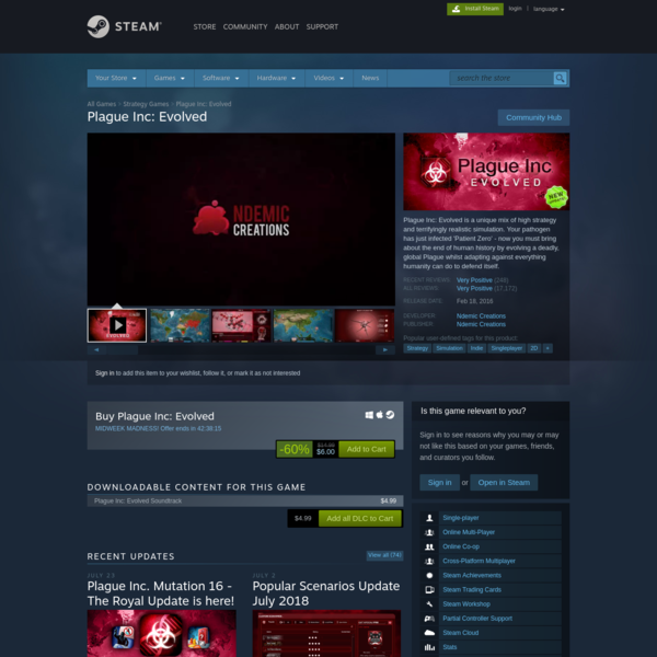 Plague Inc: Evolved is a unique mix of high strategy and terrifyingly realistic simulation. Your pathogen has just infected 'Patient Zero' - now you must bring about the end of human history by evolving a deadly, global Plague whilst adapting against everything humanity can do to defend itself.