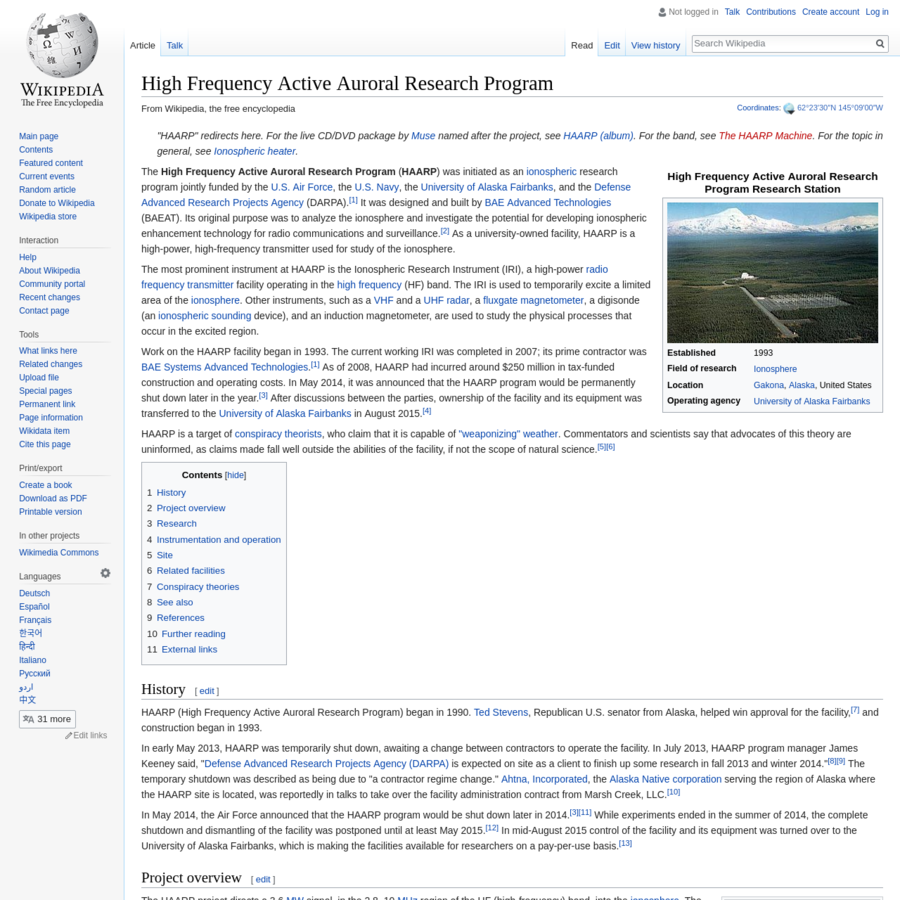 The High Frequency Active Auroral Research Program ( HAARP) was initiated as an ionospheric research program jointly funded by the U.S. Air Force, the U.S. Navy, the University of Alaska Fairbanks, and the Defense Advanced Research Projects Agency (DARPA). It was designed and built by BAE Advanced Technologies (BAEAT).
