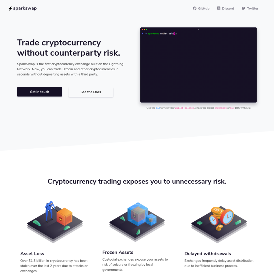 SparkSwap is the first cryptocurrency exchange built on the Lightning Network. Now, you can trade Bitcoin and other cryptocurrencies in seconds without depositing assets with a third party.