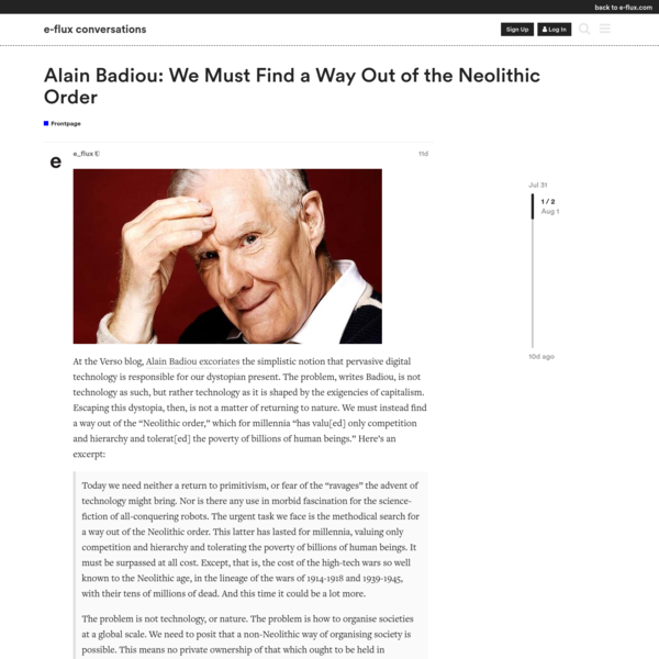 At the Verso blog, Alain Badiou excoriates the simplistic notion that pervasive digital technology is responsible for our dystopian present. The problem, writes Badiou, is not technology as such, but rather technology as it is shaped by the exigencies of capitalism. Escaping this dystopia, then, is not a matter of returning to nature.
