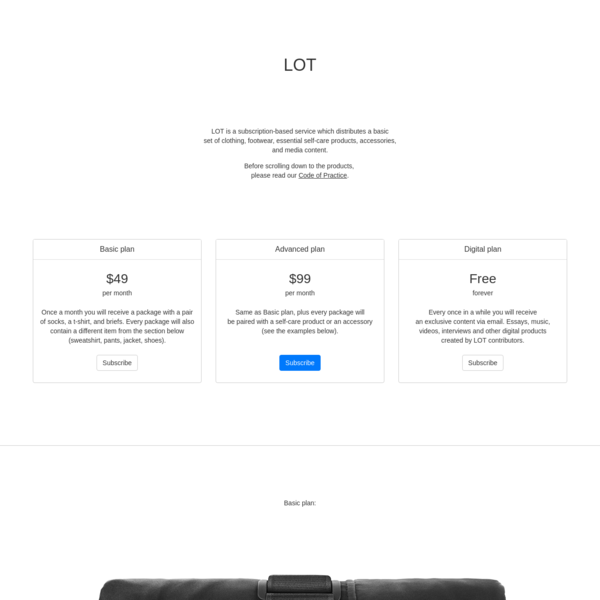 LOT is a subscription-based service which distributes a basic set of clothing, footwear, essential self-care products, accessories, and media content. The clothes are dispensable: as they wear out they can be bundled and returned, eliminating clutter.