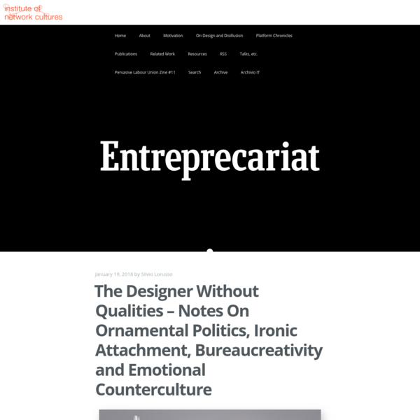 The Designer Without Qualities – Notes On Ornamental Politics, Ironic Attachment, Bureaucreativity and Emotional Counterculture   THE ENTREPRECARIAT