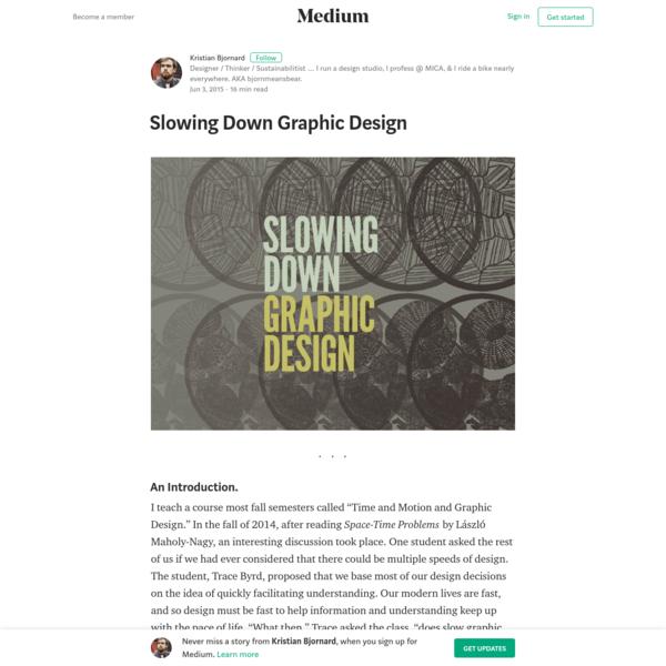 Slowing Down Graphic Design - Kristian Bjornard - Medium