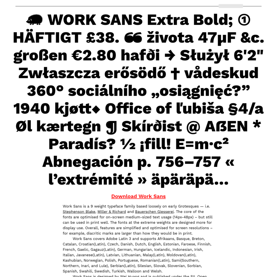 Work Sans is a typeface based loosely on early Grotesques. The core of the fonts are optimised for on-screen medium-sized text usage (14px-48px) - but still can be used in print well.