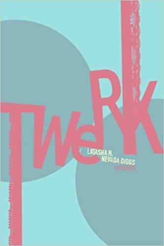 """""""Twerk Poems"""" by Latasha N. Nevada Diggs"""
