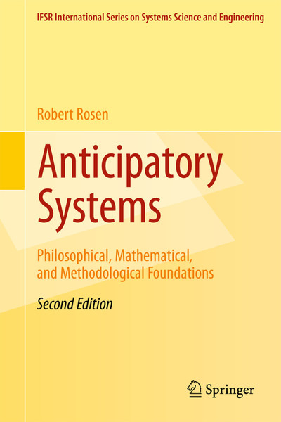 anticipatory_systems_philosophical_mathematical_and_methodological_foundations_2nd_edition.pdf