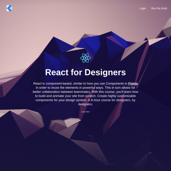 React is component-based, similar to how you use Components in Figma in order to reuse the elements in powerful ways. This in turn allows for better collaboration between teammates. With this course, you'll learn how to build and animate your site from scratch. Create highly customizable components for your design system.