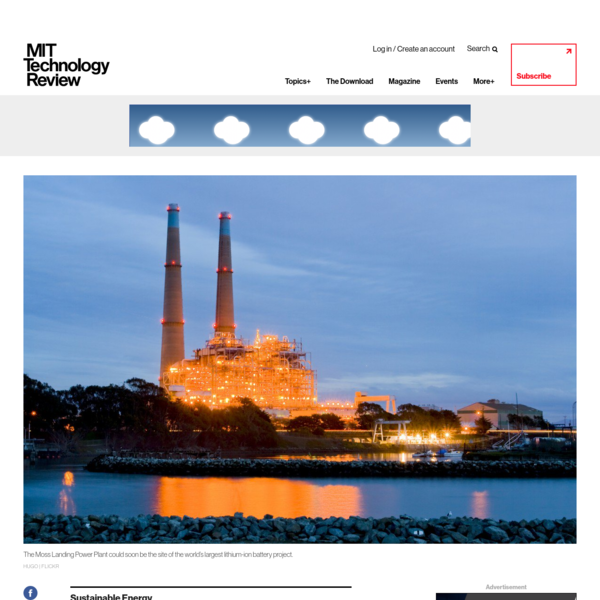 A pair of 500-foot smokestacks rise from a natural-gas power plant on the harbor of Moss Landing, California, casting an industrial pall over the pretty seaside town. If state regulators sign off, however, it could be the site of the world's largest lithium-ion battery project by late 2020, helping to balance fluctuating wind and solar energy on the California grid.