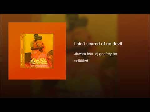 Provided to YouTube by GoodToGo GmbH i ain't scared of no devil · Jitwam feat. dj godfrey ho selftitled ℗ 2017 Cosmic Compositions / hhv.de Released on: 2017-11-03 Composer: Jitwam Lyricist: Jitwam Music Publisher: hhv.de Auto-generated by YouTube.