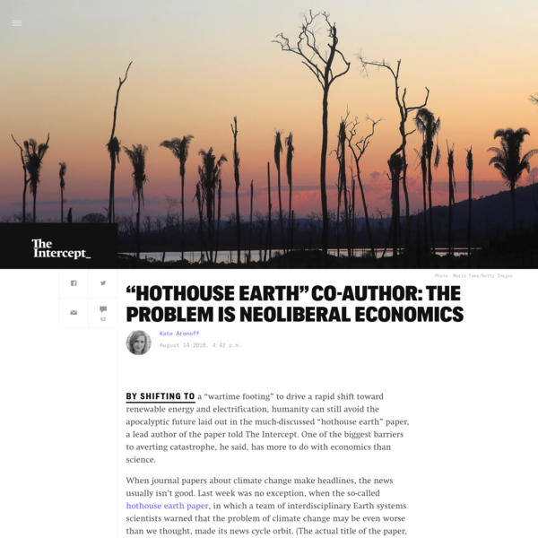 "By shifting to a ""wartime footing"" to drive a rapid shift toward renewable energy and electrification, humanity can still avoid the apocalyptic future laid out in the much-discussed ""hothouse earth"" paper, a lead author of the paper told The Intercept. One of the biggest barriers to averting catastrophe, he said, has more to do with economics than science."