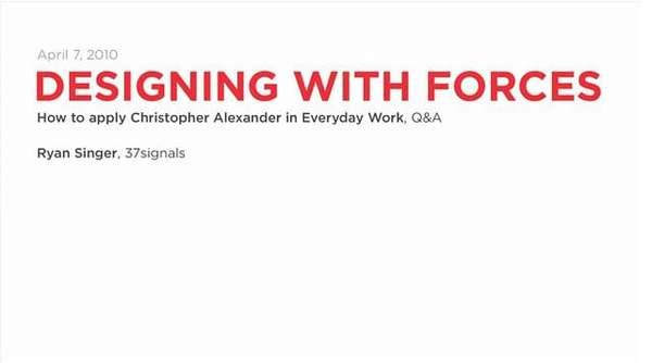 """Ryan Singer, """"Designing with Forces: How to Apply Christopher Alexander in Everyday Work """""""