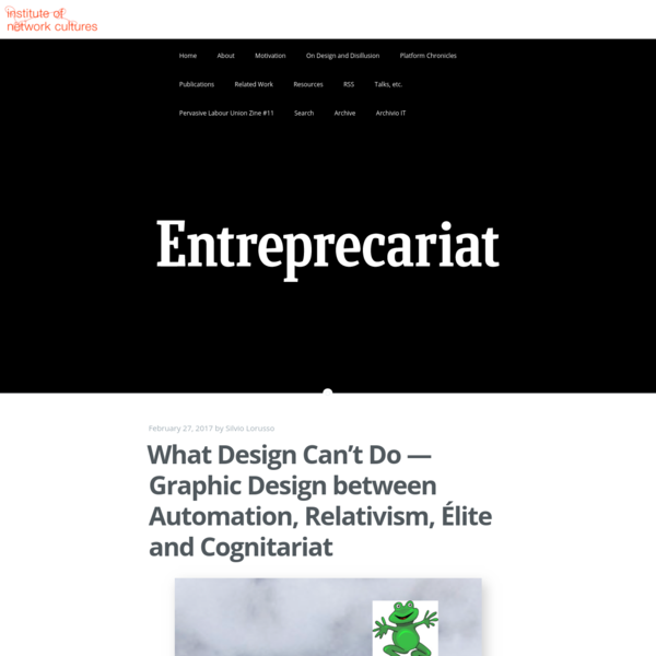 What Design Can't Do - Graphic Design between Automation, Relativism, Élite and Cognitariat | THE ENTREPRECARIAT