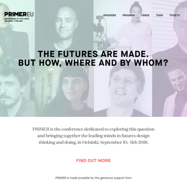 PRIMER is the conference dedicated to exploring this question and bringing together the leading minds in futures design thinking and doing, in Helsinki, September 10.-11th 2018.