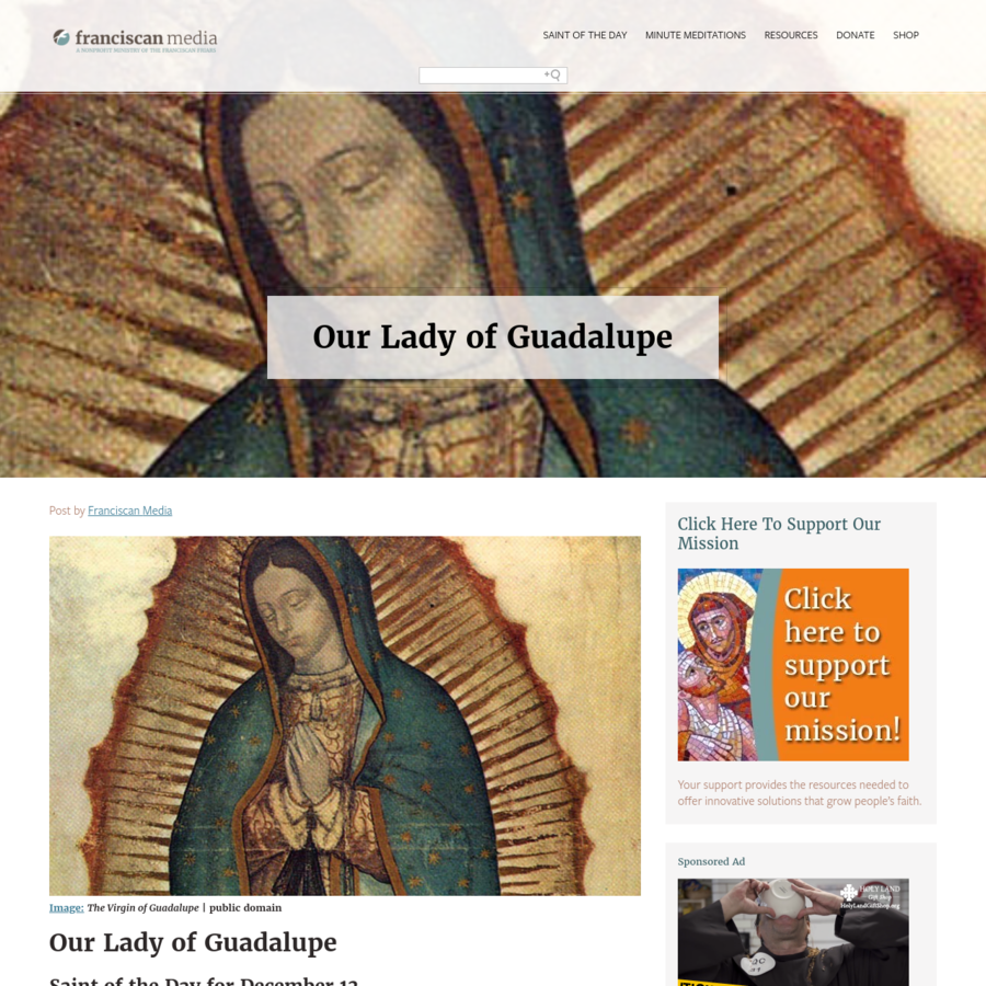 https://wp.franciscanmedia.org/wp-content/uploads/2016/08/SODDec12.mp3 The feast in honor of Our Lady of Guadalupe goes back to the 16th century. Chronicles of that period tell us the story. A poor Indian named Cuauhtlatohuac was baptized and given the name Juan Diego. He was a 57-year-old widower, and lived in a small village near Mexico City.