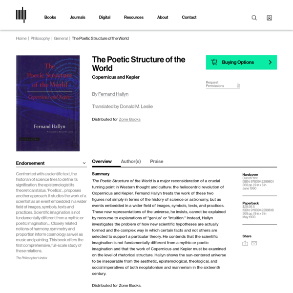 The Poetic Structure of the World is a major reconsideration of a crucial turning point in Western thought and culture: the heliocentric revolution of Copernicus and Kepler. Fernand Hallyn treats the work of these two figures not simply in terms of the history of science or astronomy, but as events embedded in a wider field of images, symbols, texts, and practices.