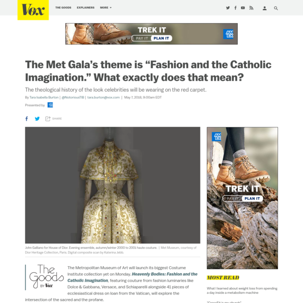 The Metropolitan Museum of Art will launch its biggest Costume Institute collection yet on Monday. Heavenly Bodies : Fashion and the Catholic Imagination , featuring couture from fashion luminaries like Dolce & Gabbana, Versace, and Schiaparelli alongside 41 pieces of ecclesiastical dress on loan from the Vatican, will explore the intersection of the sacred and the profane.