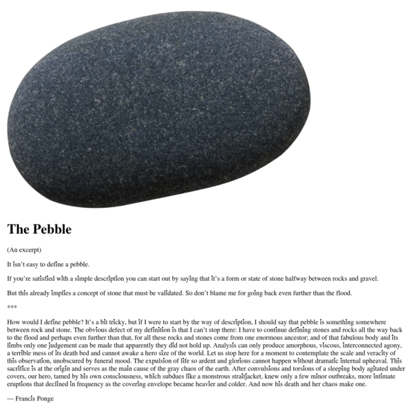 How would I define pebble? It's a bit tricky, but if I were to start by the way of description, I should say that pebble is something somewhere between rock and stone.