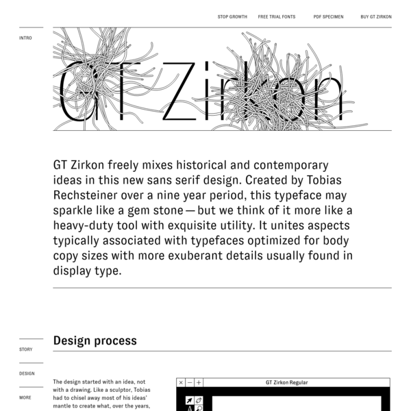 GT Zirkon freely mixes historical and contemporary ideas in this new sans serif design. Created by Tobias Rechsteiner over a nine year period, this typeface may sparkle like a gem stone-but we think of it more like a heavy-duty tool with exquisite utility.
