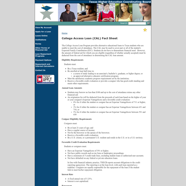 College Access Loan (CAL) Fact Sheet The College Access Loan Program provides alternative educational loans to Texas students who are unable to meet the cost of attendance. The CAL may be used to cover part or all of the student's Expected Family Contribution (EFC).