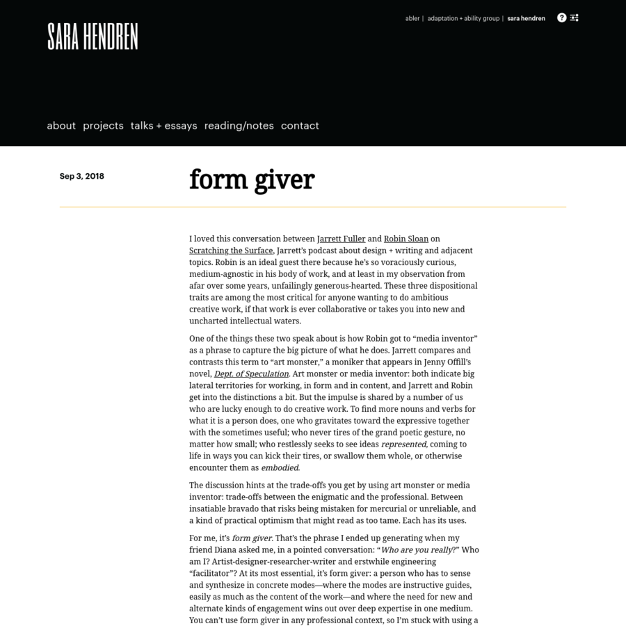 "For me, it's form giver. That's the phrase I ended up generating when my friend Diana asked me, in a pointed conversation: "" Who are you really?"" Who am I? Artist-designer-researcher-writer and erstwhile engineering ""facilitator""?"