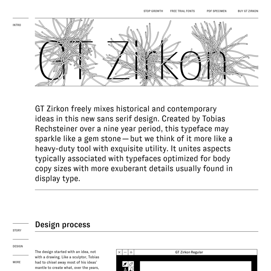 GT Zirkon freely mixes historical and contemporary ideas in this new sans serif design. Created by Tobias Rechsteiner over a nine year period, this typeface may sparkle like a gem stone - but we think of it more like a heavy-duty tool with exquisite utility.