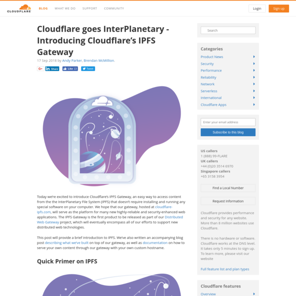 Today we're excited to introduce Cloudflare's IPFS Gateway, an easy way to access content from the InterPlanetary File System (IPFS) that doesn't require installing and running any special software on your computer. We hope that our gateway, hosted at cloudflare-ipfs.com, will serve as the platform for many new highly-reliable and security-enhanced web applications.