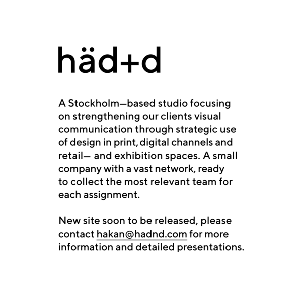 A Stocholm-based studio focusing on strengthening our clients visual communication through strategic use of design in print, digital channels and retail - and exhibition spaces