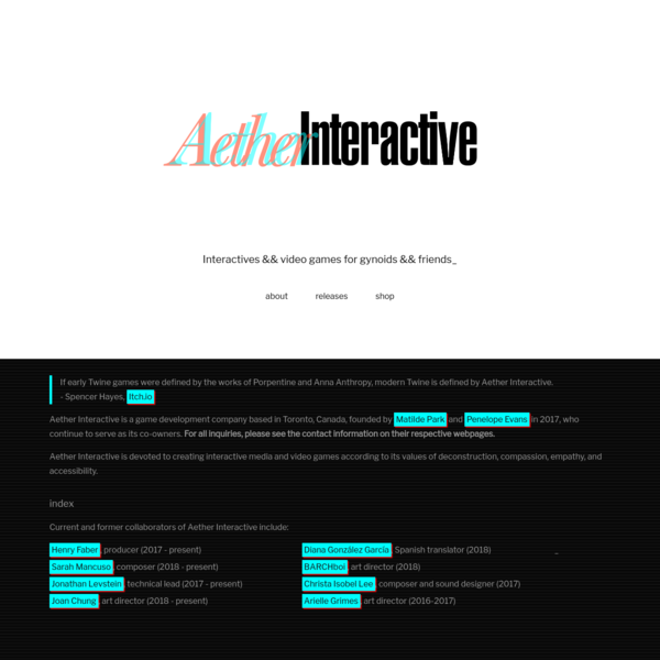 Aether Interactive is devoted to creating interactive media and video games according to its values of deconstruction, compassion, empathy, and accessibility.