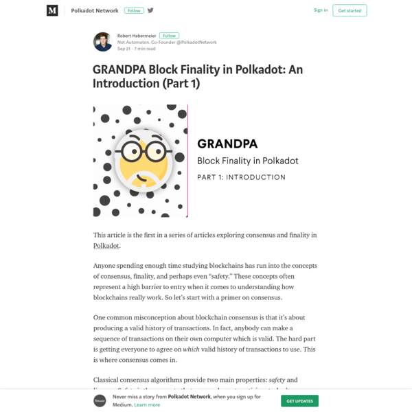 """This article is the first in a series of articles exploring consensus and finality in Polkadot. Anyone spending enough time studying blockchains has run into the concepts of consensus, finality, and perhaps even """"safety."""" These concepts often represent a high barrier to entry when it comes to understanding how blockchains really work."""