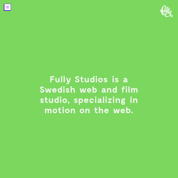 Fully Studios is a Swedish web and film studio, specializing in motion on the web.