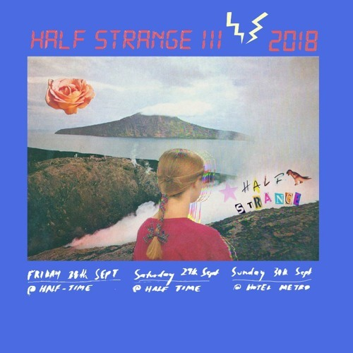 DAY ONE // OPENING PARTY * FRIDAY 28TH SEPTEMBER @ Half Time / Raj House https://www.facebook.com/events/1037942756358512/  LUCY CLICHE (SYD)  X in O (BRIS)  Lonelyspeck  Emily Glass  A/Sweat * DAY TWO / SATURDAY * SATURDAY 29TH SEPTEMBER Half Time / Raj House https://www.facebook.com/events/2092261231036149/  Sarah Mary