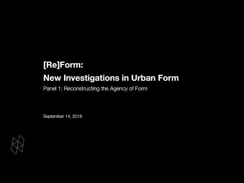 [Re]Form: New Investigations in Urban Form, Panel 1