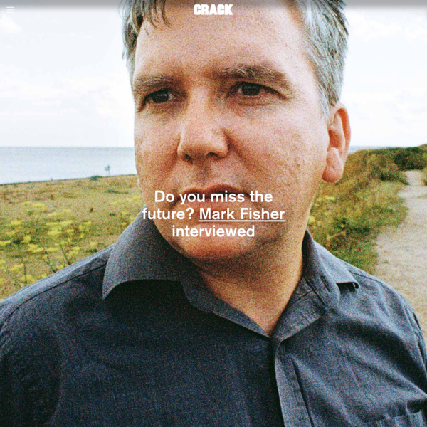 Do you miss the future? Mark Fisher interviewed | Crack Magazine